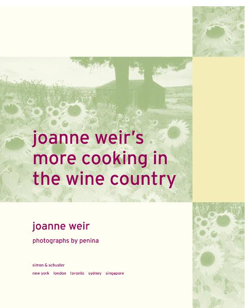 Joanne Weir's More Cooking in the Wine Country 100 New Recipes for Living and Entertaining