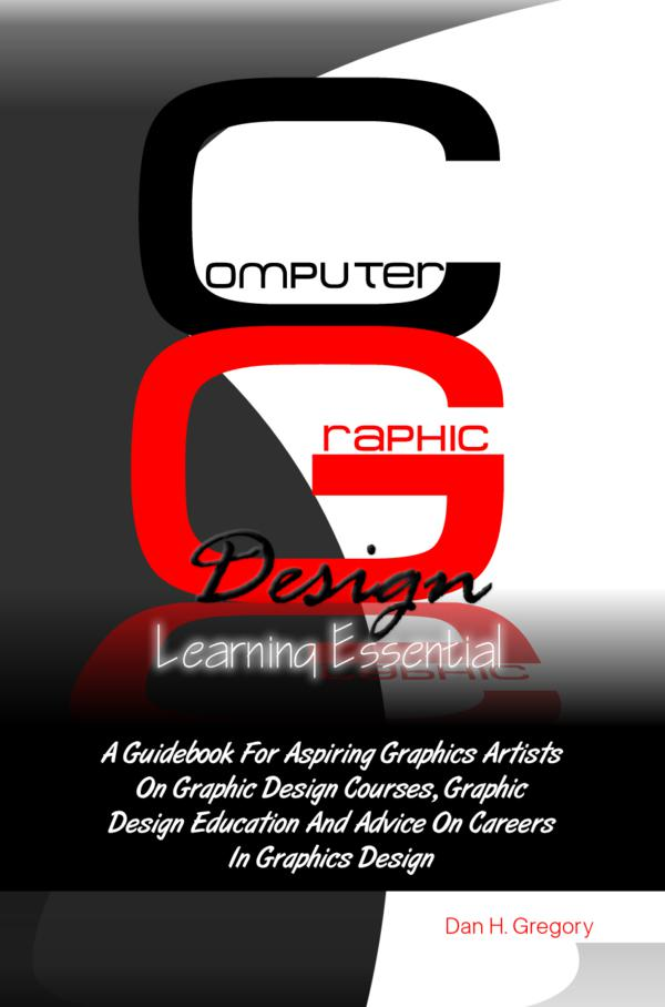 Computer Graphic Design Learning Essentials By: Dan H. Gregory