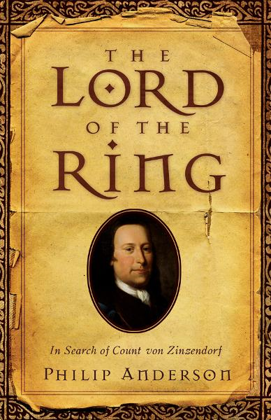 Lord of the Ring: In Search of Count von Zinzendorf By: Phil Anderson