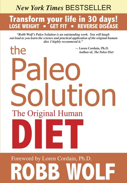The Paleo Solution: The Original Human Diet By: Robb Wolf