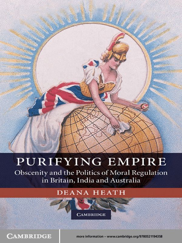 Purifying Empire Obscenity and the Politics of Moral Regulation in Britain,  India and Australia