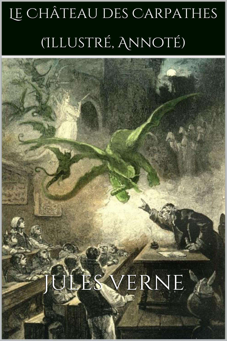 Jules Verne  Irène Souillac - Le Château des Carpathes (Illustré, Annoté)