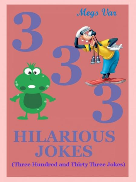 Jokes Hilarious Jokes: 333 Hilarious Jokes By: Megs Var