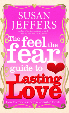 The Feel The Fear Guide To... Lasting Love How to create a superb relationship for life