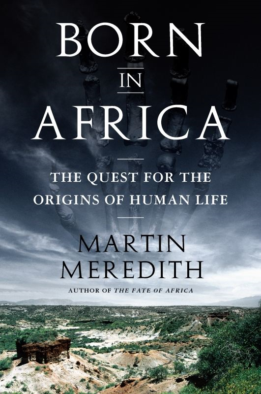 Born in Africa By: Martin Meredith