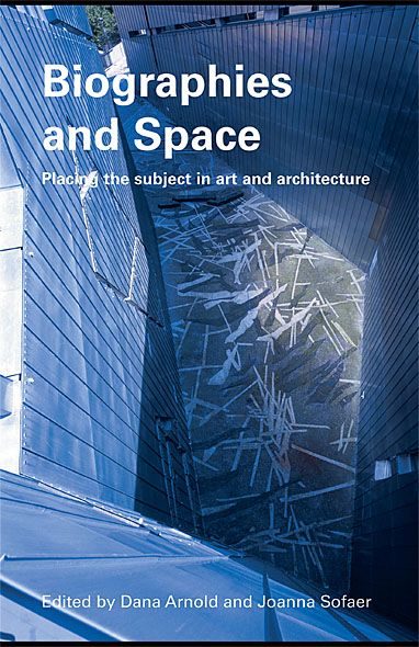 Biographies and Space Placing the Subject in Art and Architecture