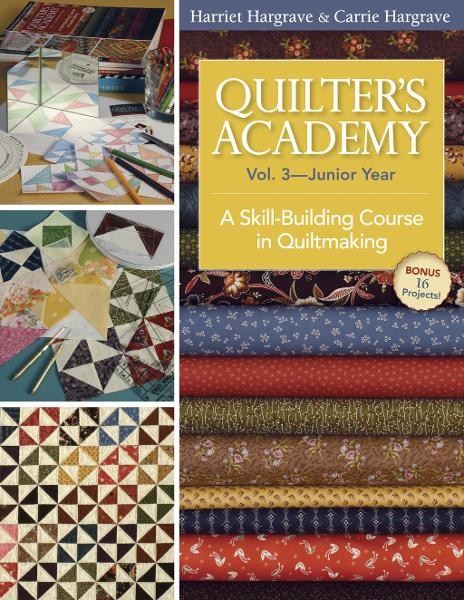 Quilter's Academy Vol. 3 Junior Year: A Skill-Building Course in Quiltmaking By: Carrie Hargrave,Harriet Hargrave