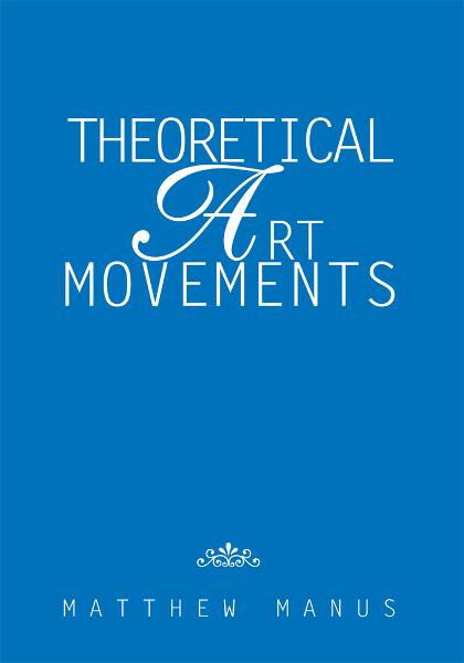 Theoretical Art Movements By: Matthew Manus