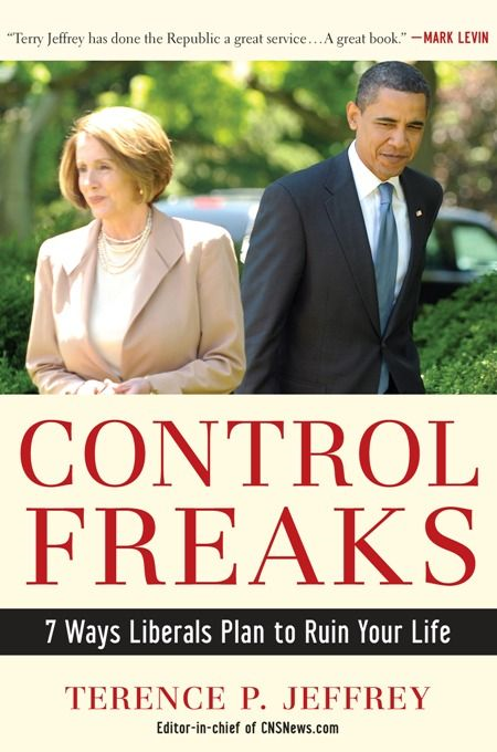 Control Freaks By: Terry Jeffrey