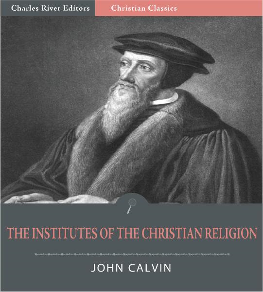 The Institutes of the Christian Religion (Illustrated Edition)