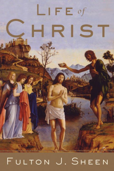 Life of Christ By: Fulton J. Sheen