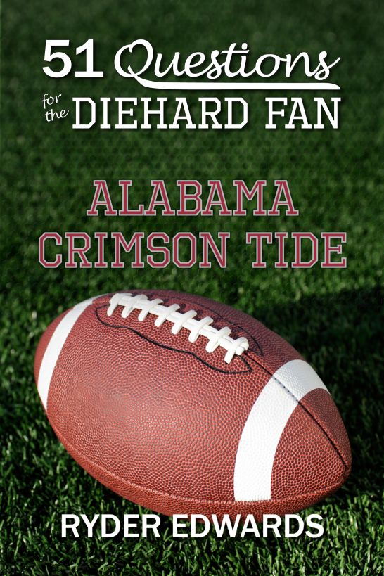 51 Questions for the Diehard Fan: Alabama Crimson Tide