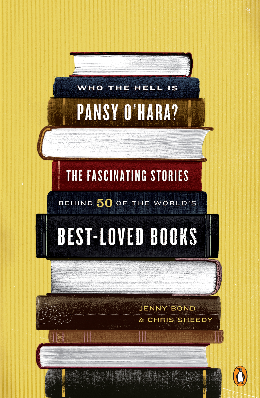 Who the Hell Is Pansy O'Hara?: The Fascinating Stories Behind 50 of the World's Best-LovedBooks