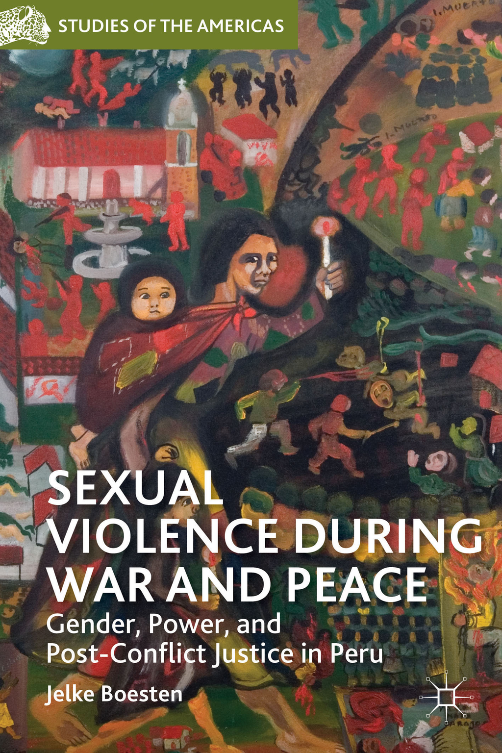 Sexual Violence during War and Peace Gender,  Power,  and Post-Conflict Justice in Peru