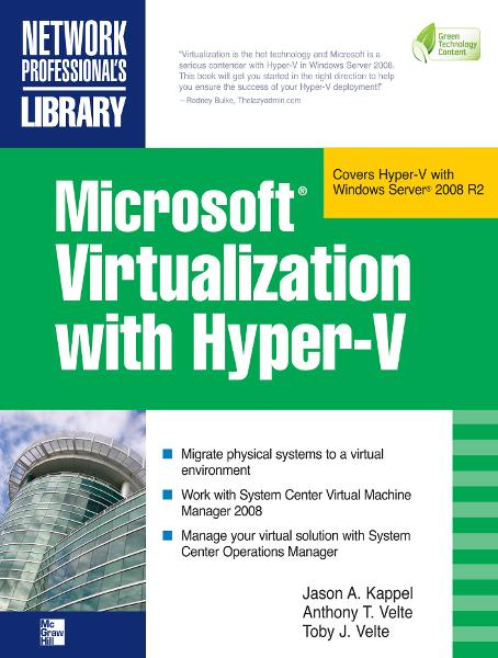 Microsoft Virtualization with Hyper-V : Manage Your Datacenter with Hyper-V, Virtual PC, Virtual Server, and Application Virtualization: Manage Your Datacenter with Hyper-V, Virtual PC, Virtual Server, and Application Virtualization