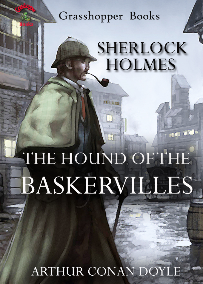 THE HOUND OF THE BASKERVILLES By: ARTHUR CONAN DOYLE