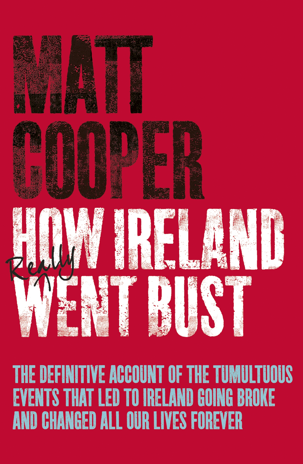 How Ireland Really Went Bust By: Matt Cooper