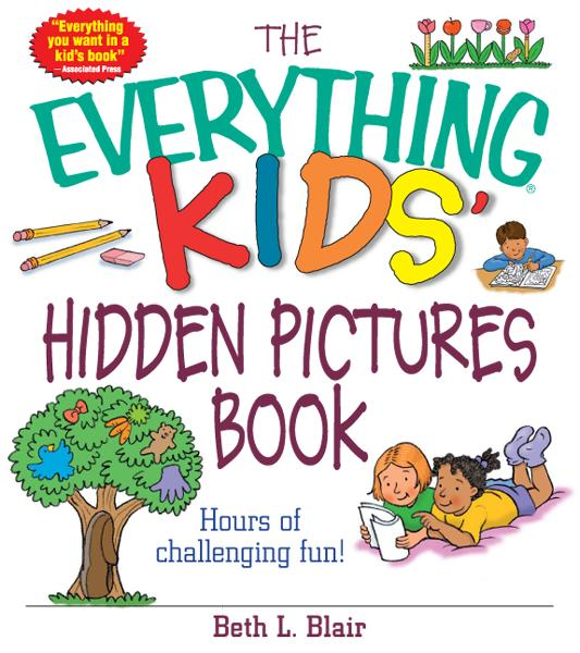 The Everything Kids' Hidden Pictures Book: Hours Of Challenging Fun! By: Beth L. Blair