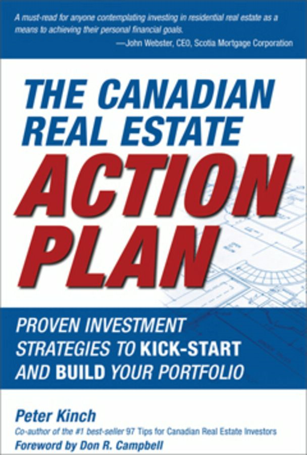 The Canadian Real Estate Action Plan: Proven Investment Strategies to Kick Start and Build Your Portfolio By: Kinch, Peter
