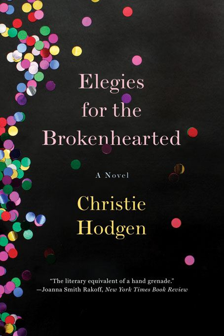 Elegies for the Brokenhearted: A Novel By: Christie Hodgen