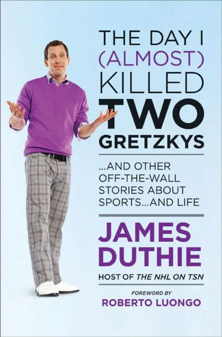The Day I (Almost) Killed Two Gretzkys: And Other Off-the-Wall Stories About Sports...and Life By: Duthie, James