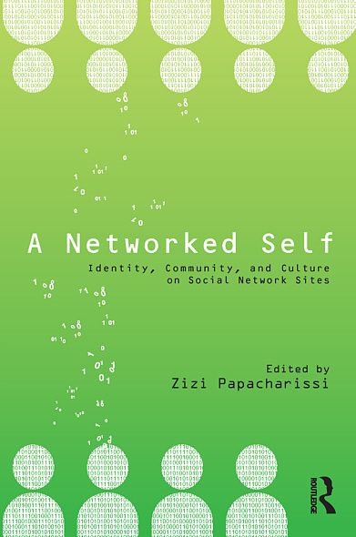 A Networked Self: Identity, Community, and Culture on Social Network Sites By: Zizi Papacharissi