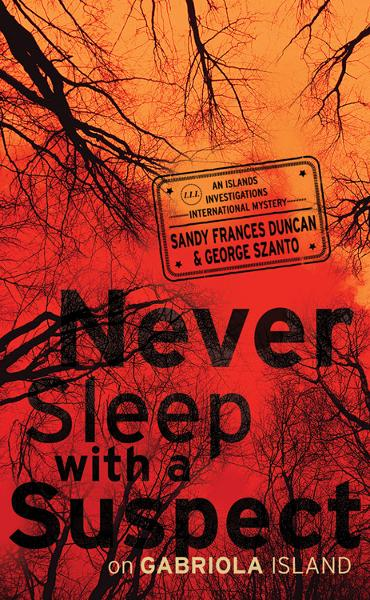 Never Sleep with a Suspect on Gabriola Island By: George Szanto,Sandy Frances Duncan