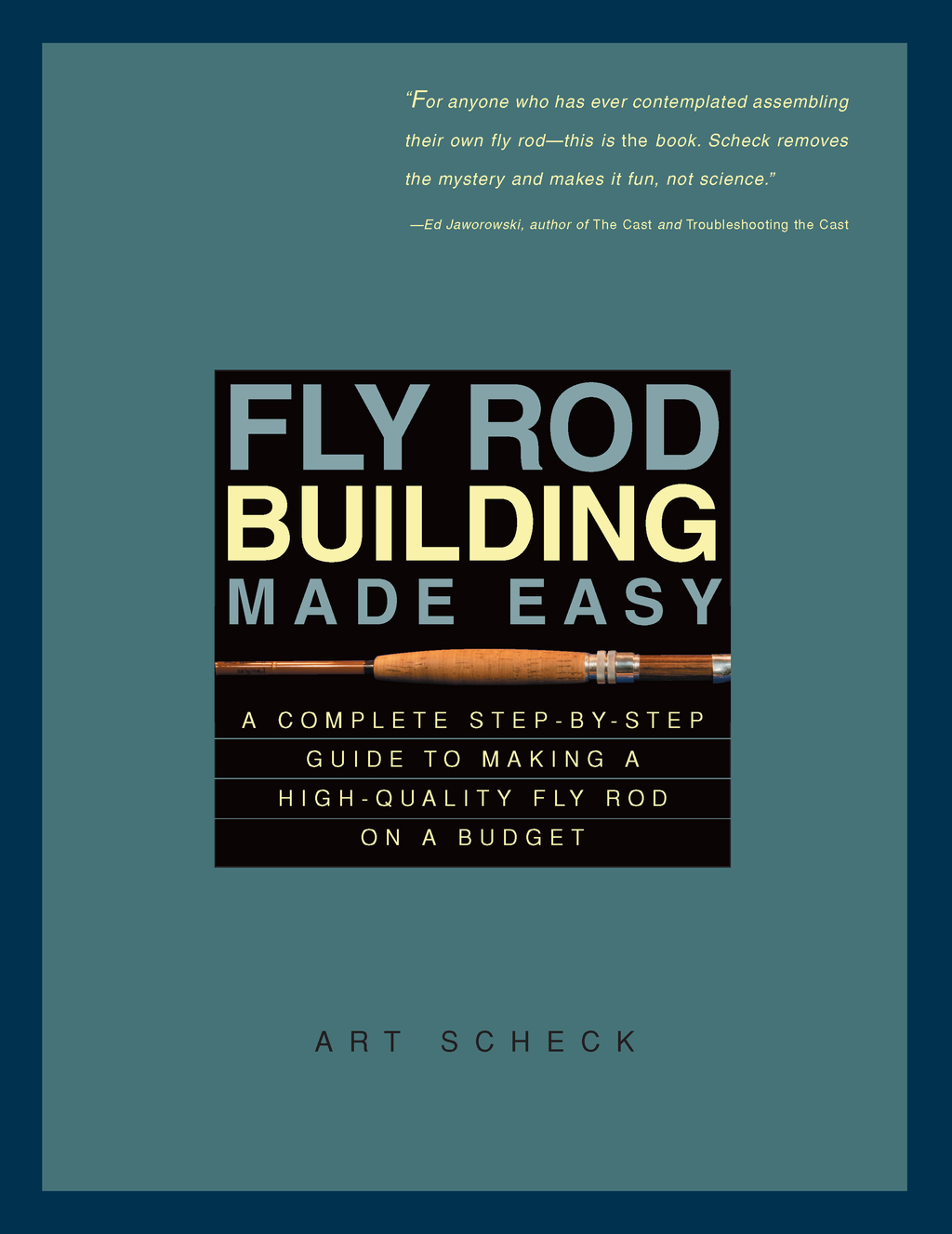 Fly Rod Building Made Easy: A Complete Step-by-Step Guide to Making a High-Quality Fly Rod on a Budget By: Art Scheck