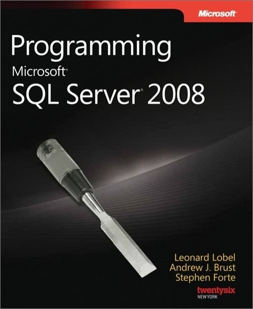 Programming Microsoft® SQL Server® 2008 By: Andrew Brust,Leonard Lobel,Stephen Forte
