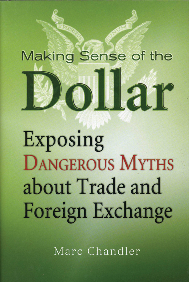 Making Sense of the Dollar By: Marc Chandler