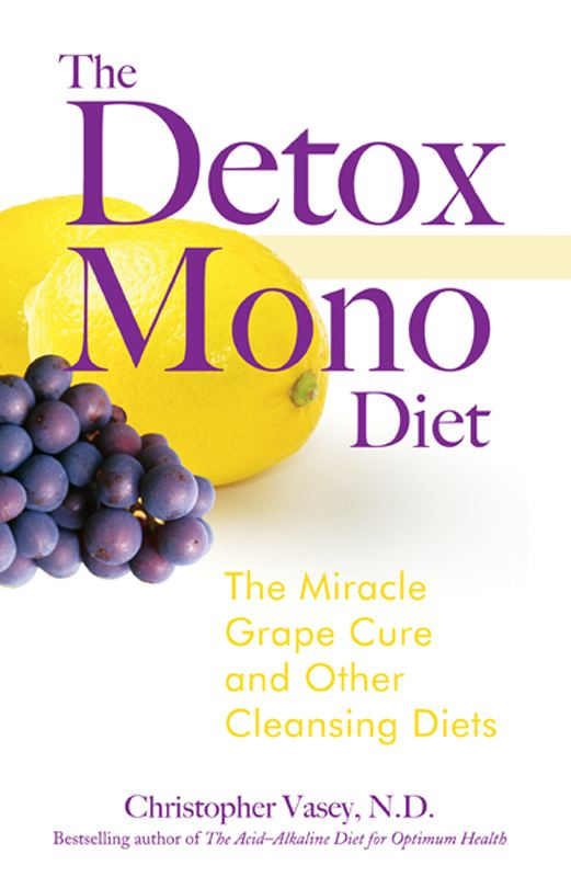 The Detox Mono Diet: The Miracle Grape Cure and Other Cleansing Diets By: Christopher Vasey, N.D.