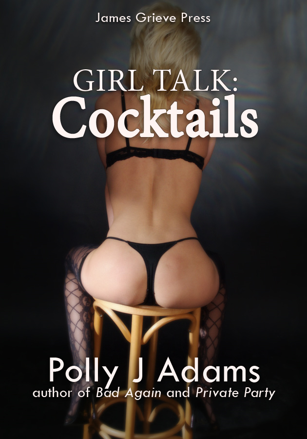 Polly J Adams - Cocktails (a Girl Talk story: explicit erotica featuring kinky bar sex, ice cube sex, public sex and more)