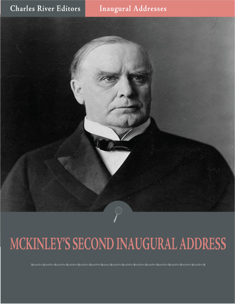 Inaugural Addresses: President William McKinleys Second Inaugural Address (Illustrated)