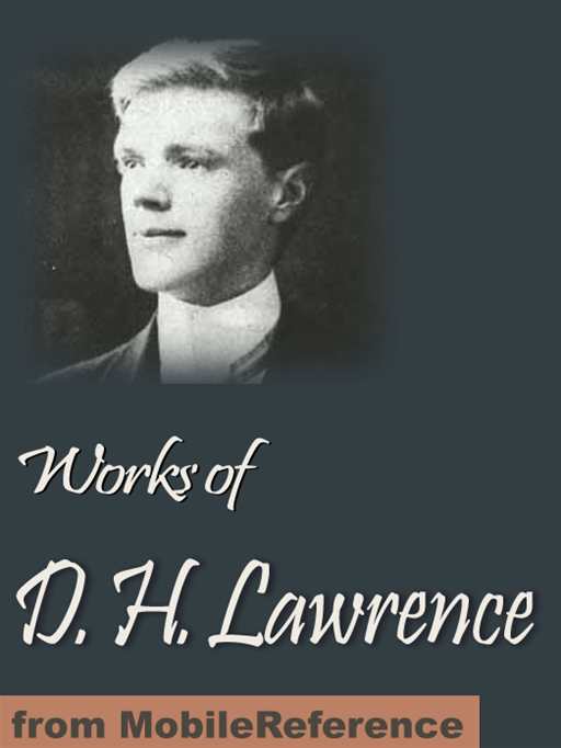 Works Of D. H. Lawrence: (30+ Works) Including Sons And Lovers, The Rainbow, Women In Love, The Prussian Officer And Other Stories, The Widowing Of Mrs Holroyd, New Poems & More (Mobi Collected Works)