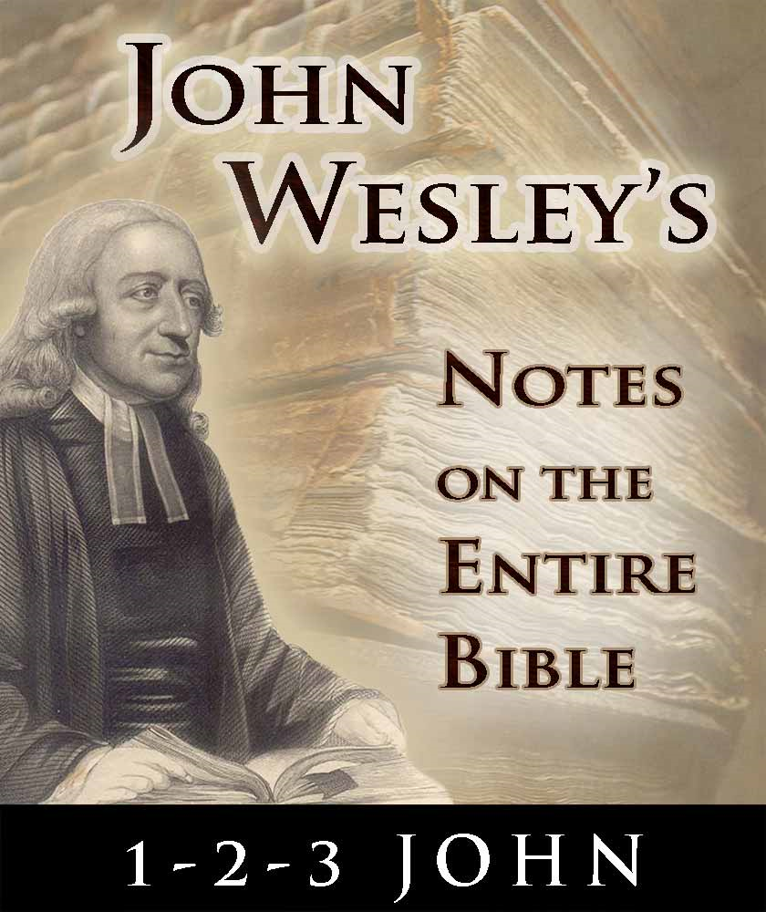 John Wesley's Notes on the Entire Bible-Book of 1-2-3 John