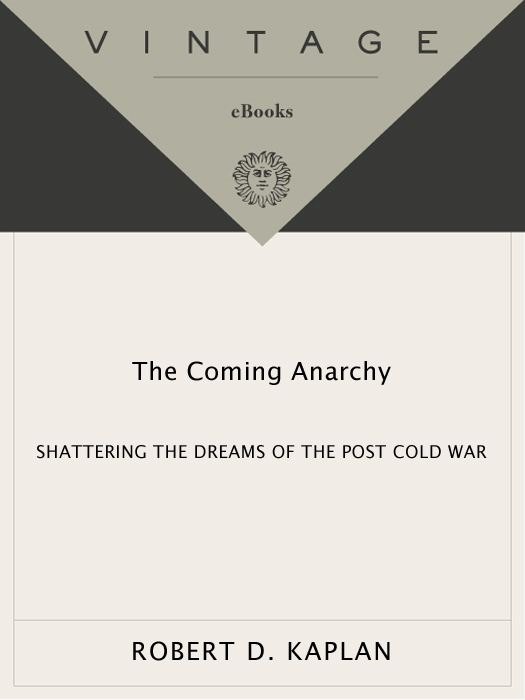 The Coming Anarchy By: Robert D. Kaplan