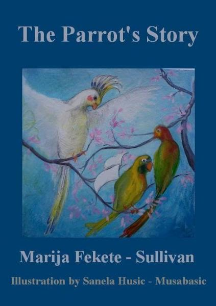 The Parrot's Story By: Marija F. Sullivan