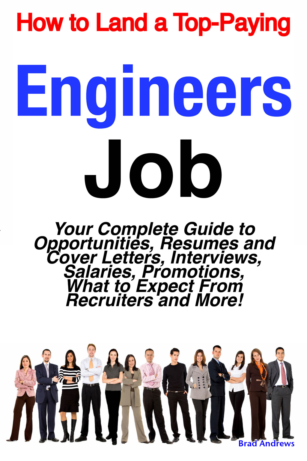 How to Land a Top-Paying Engineers Job: Your Complete Guide to Opportunities, Resumes and Cover Letters, Interviews, Salaries, Promotions, What to Expect From Recruiters and More!