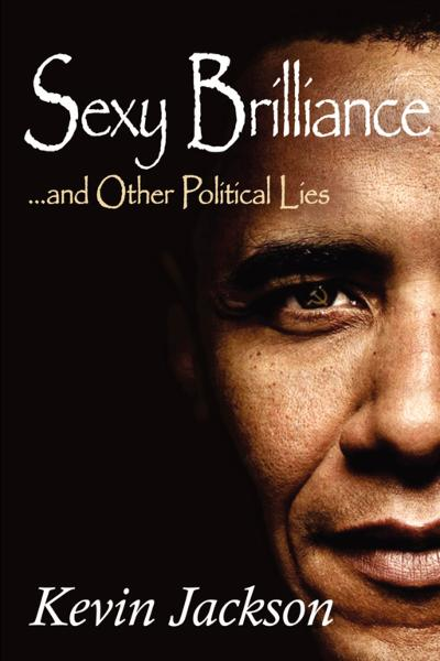 Kevin Jackson - SEXY BRILLIANCE: …and other political lies!