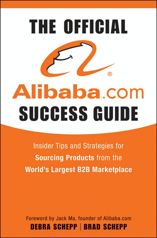 The Official Alibaba.com Success Guide By: Brad Schepp,Debra Schepp