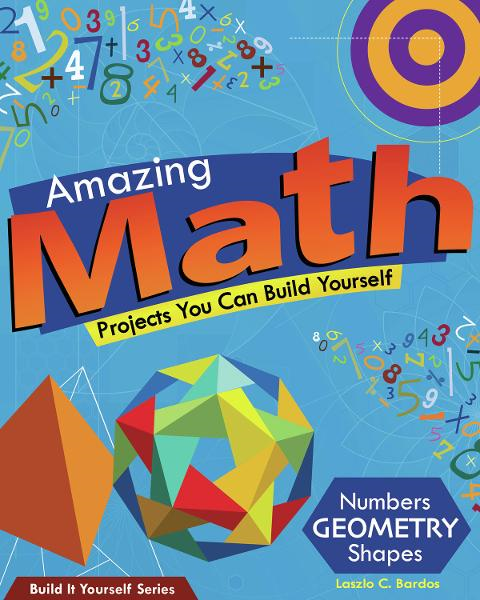 Amazing Math Projects You Can Build Yourself By: Laszlo C. Bardos,Sam Carbaugh