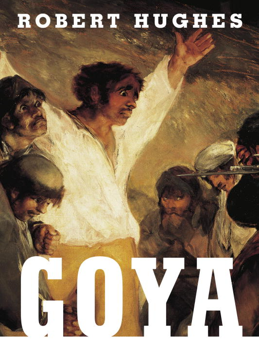 Goya By: Robert Hughes