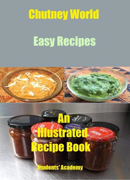 Chutney World-Easy Recipes By: Students' Academy