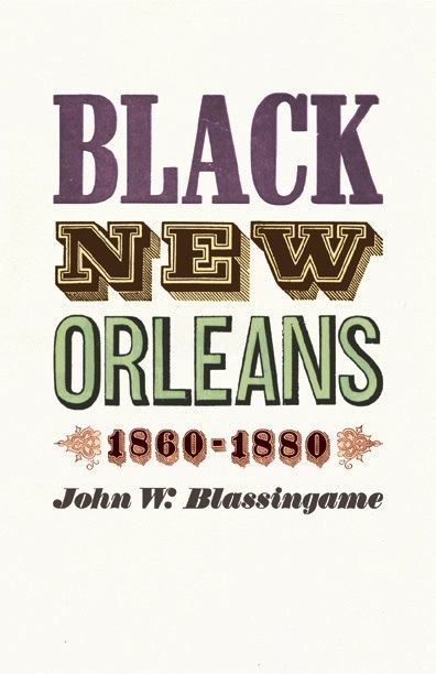 Black New Orleans, 1860-1880 By: John W. Blassingame