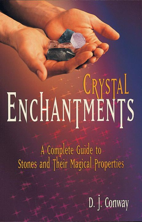 Crystal Enchantments By: Brian Ed. Conway,D.J. Conway