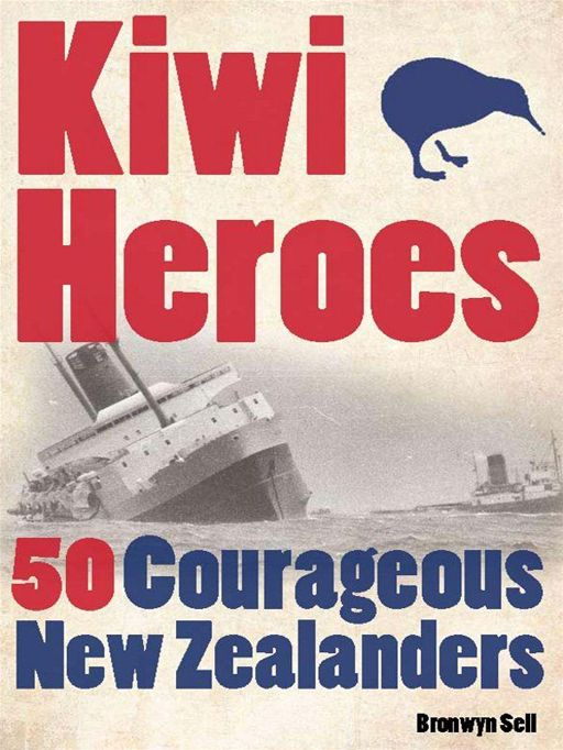 Kiwi Heroes: 50 Courageous New Zealanders By: Bronwyn Sell