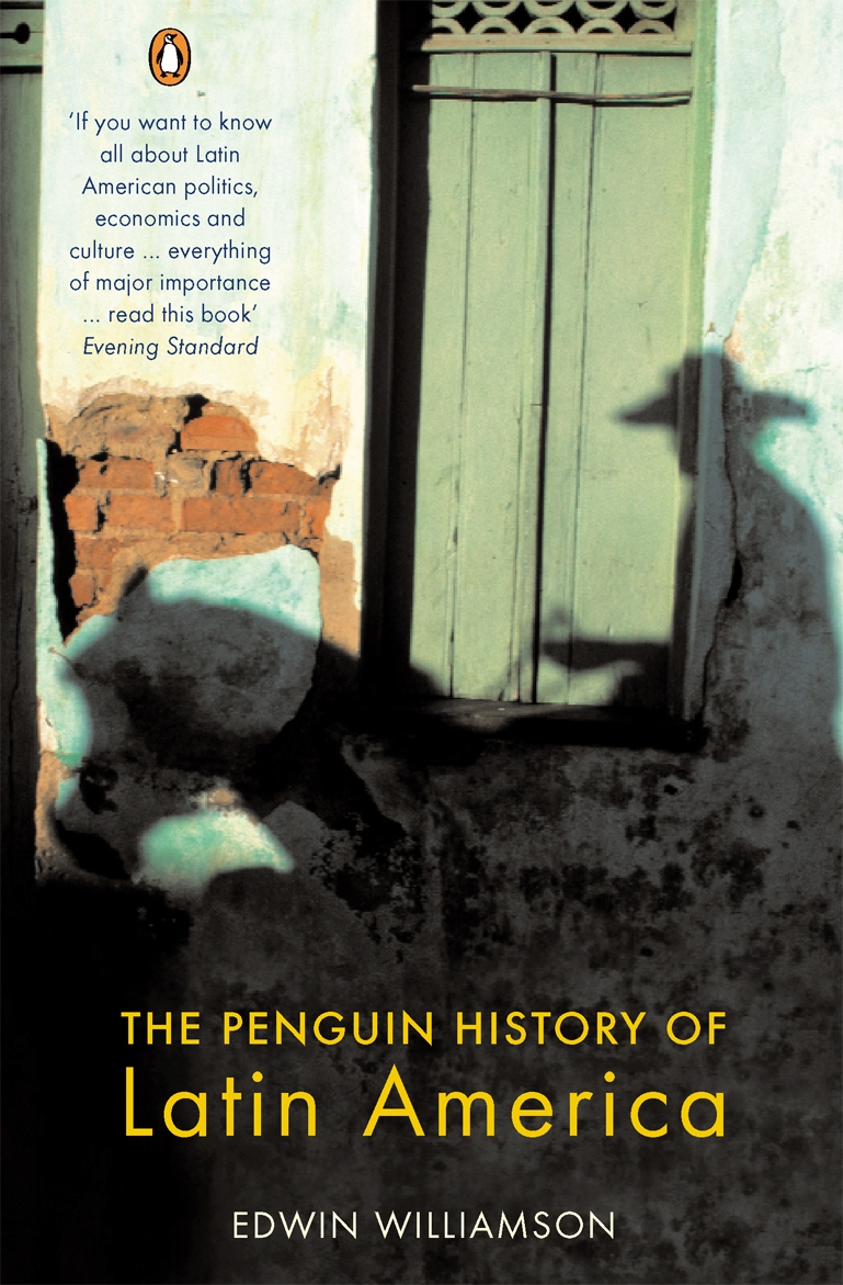 The Penguin History of Latin America By: Edwin Williamson
