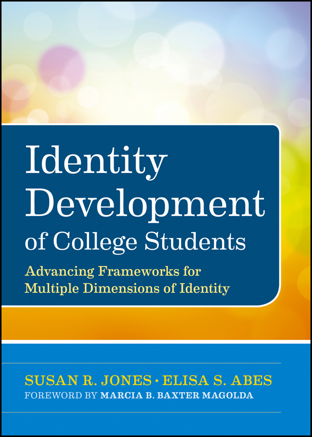 Identity Development of College Students By: Elisa S. Abes,Susan R. Jones