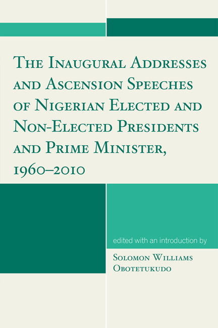The Inaugural Addresses and Ascension Speeches of Nigerian Elected and Non-Elected Presidents and Prime Minister, 1960-2010 By: