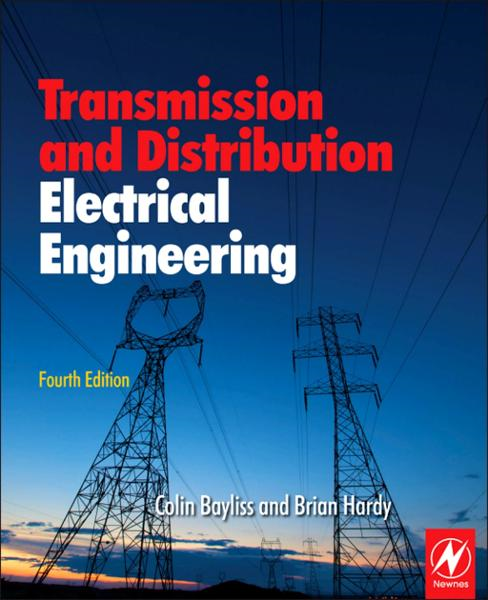 Transmission and Distribution Electrical Engineering By: Brian Hardy,Colin Bayliss